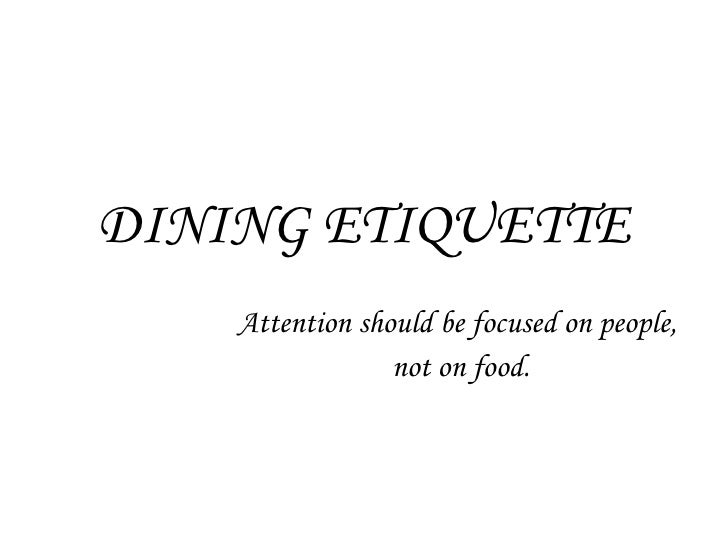 DINING ETIQUETTE Attention Should Be Focused On People Not Food
