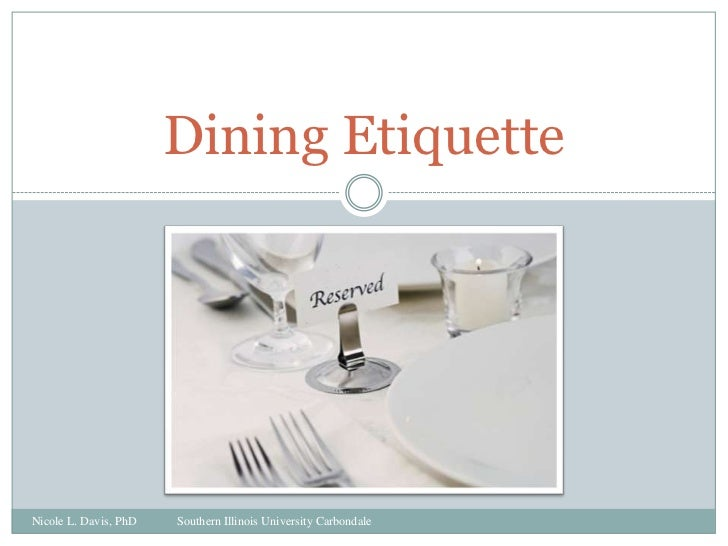 Dining Etiquette<br />Nicole L. Davis, PhDSouthern Illinois University Carbondale<br />