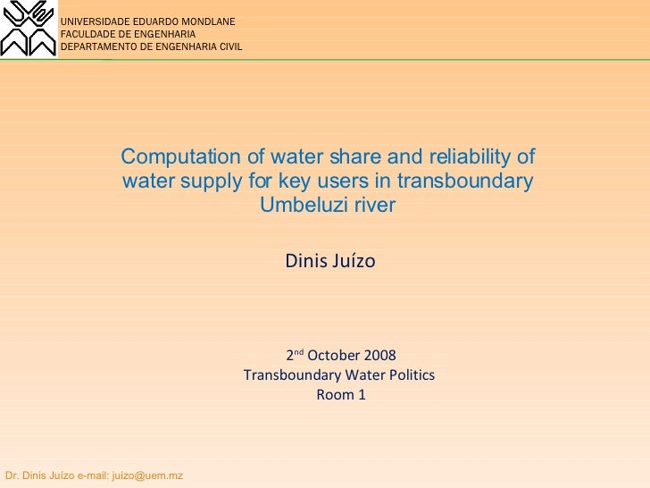 Computation of water share and reliability of water supply for key users in transboundary Umbeluzi river Dinis Juízo 2 nd ...