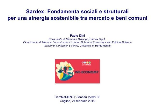 Sardex: Fondamenta sociali e strutturali per una sinergia sostenibile tra mercato e beni comuni Paolo Dini Consulente di R...