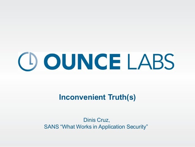 """Inconvenient Truth(s) Dinis Cruz, SANS """"What Works in Application Security"""""""