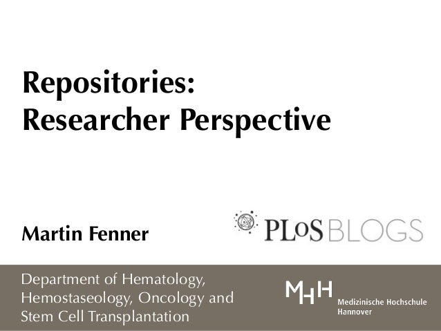 Repositories: Researcher Perspective Martin Fenner Department of Hematology, Hemostaseology, Oncology and Stem Cell Transp...