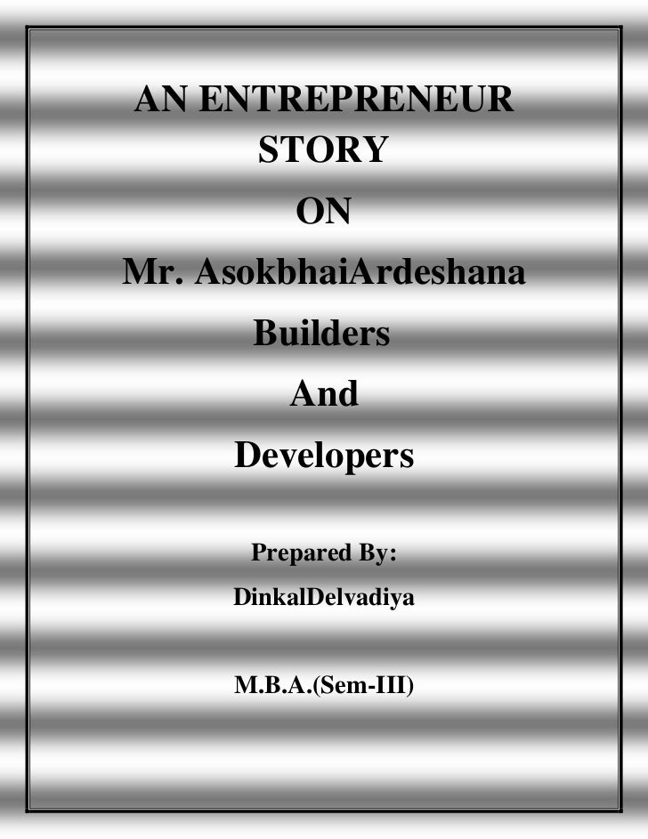 AN ENTREPRENEUR     STORY          ONMr. AsokbhaiArdeshana      Builders         And     Developers      Prepared By:     ...