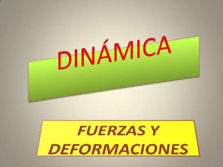 DINÁMICA<br />FUERZAS Y DEFORMACIONES<br />