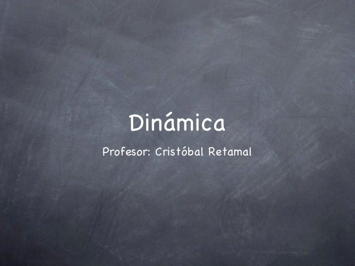 Dinámica <ul><li>Profesor: Cristóbal Retamal </li></ul>