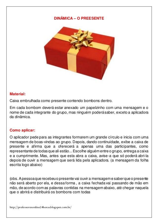 http://professoresonline24horas.blogspot.com.br/ DINÂMICA – O PREESENTE Material: Caixa embrulhada como presente contendo ...
