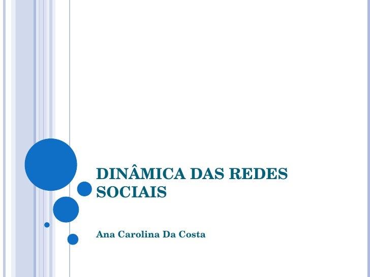 DINÂMICA DAS REDES SOCIAIS Ana Carolina Da Costa
