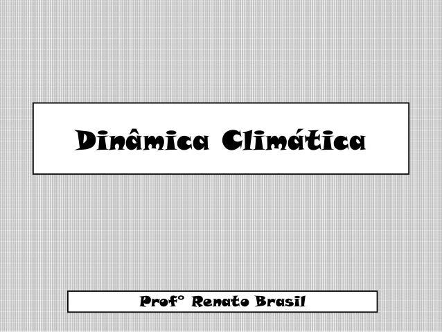 Dinâmica Climática Prof° Renato Brasil