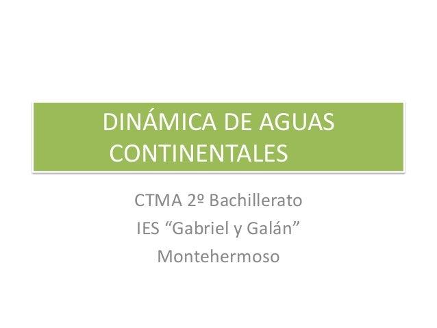 "DINÁMICA DE AGUAS CONTINENTALES CTMA 2º Bachillerato IES ""Gabriel y Galán"" Montehermoso"