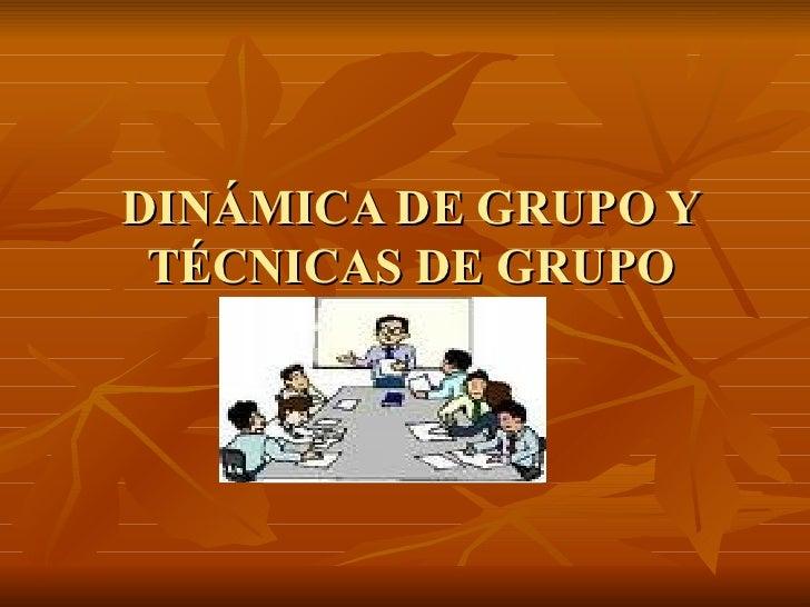 DINÁMICA DE GRUPO Y TÉCNICAS DE GRUPO