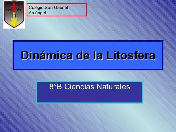 Dinámica de la Litosfera 8°B Ciencias Naturales Colegio San Gabriel Arcángel