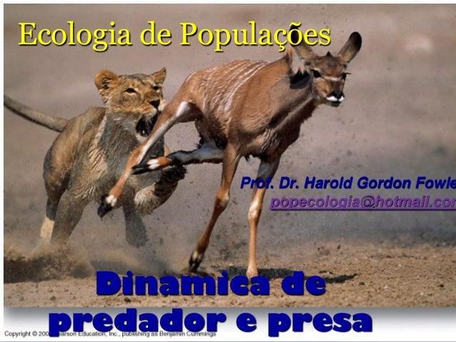 Ecologia de Populações               Prof. Dr. Harold Gordon Fowle                   popecologia@hotmail.com    Dinamica d...