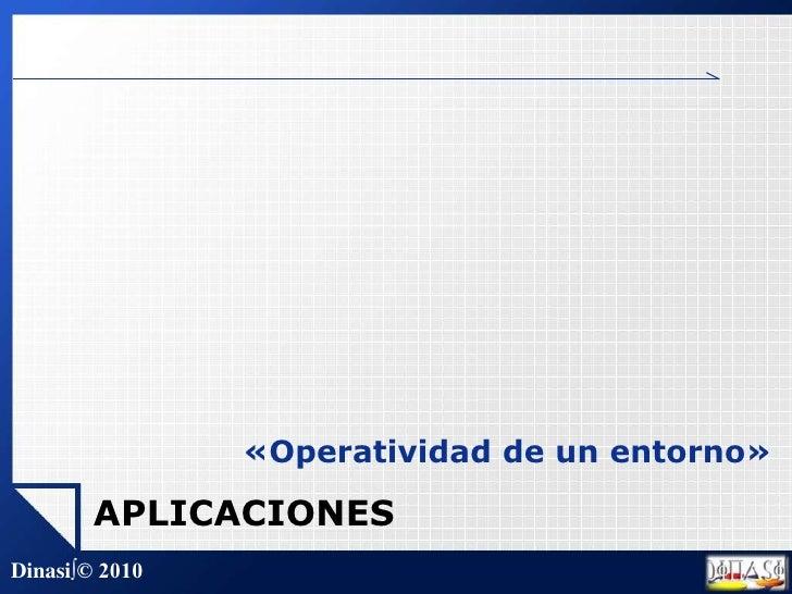 «Operatividad de un entorno»<br />APLICACIONES<br />