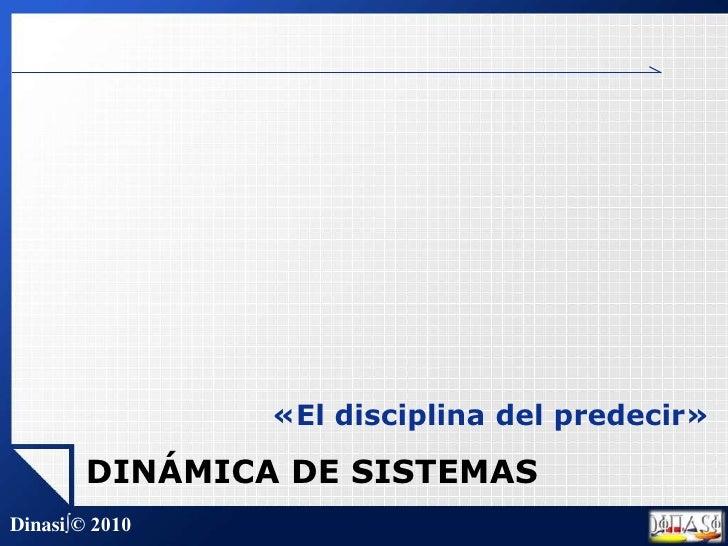 «El disciplina del predecir»<br />DINÁMICA DE SISTEMAS<br />