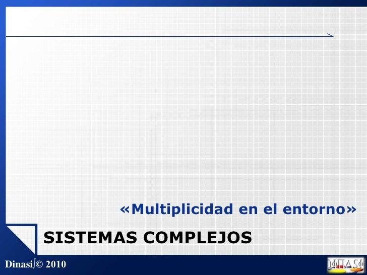 «Multiplicidad en el entorno»<br />SISTEMAS COMPLEJOS<br />