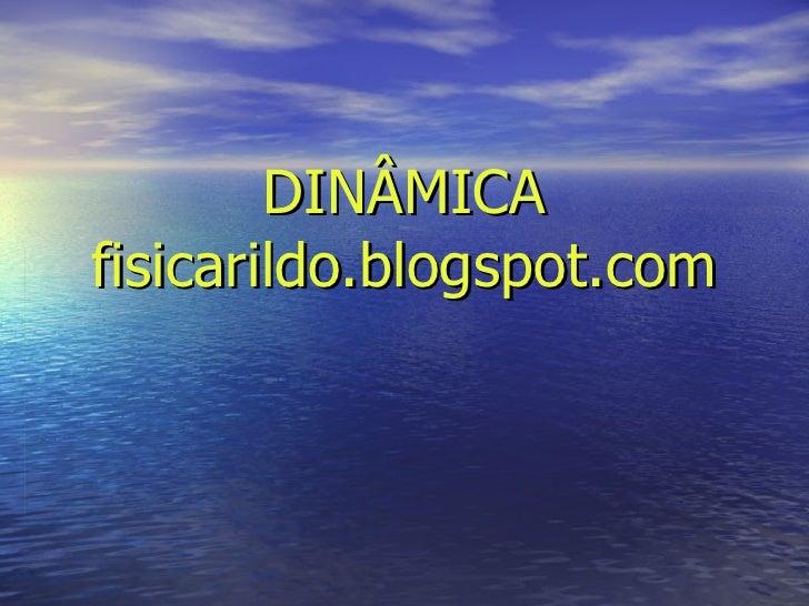 DINÂMICA fisicarildo.blogspot.com
