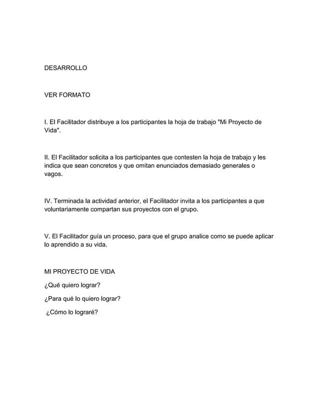 """DESARROLLO VER FORMATO I. El Facilitador distribuye a los participantes la hoja de trabajo """"Mi Proyecto de Vida"""". II. El F..."""