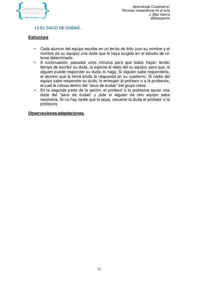 Aprendizaje Cooperativo: Técnicas cooperativas en el aula J. Blas García @jblasgarcia 13 12.EL SACO DE DUDAS. Estructura •...