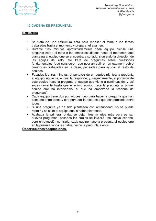 Aprendizaje Cooperativo: Técnicas cooperativas en el aula J. Blas García @jblasgarcia 14 13.CADENA DE PREGUNTAS. Estructur...