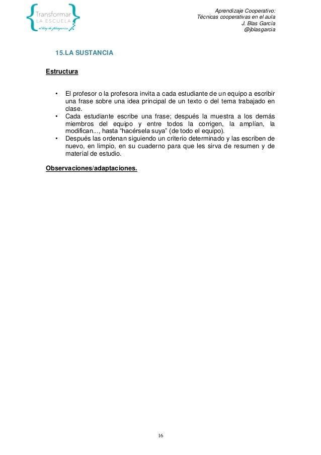 Aprendizaje Cooperativo: Técnicas cooperativas en el aula J. Blas García @jblasgarcia 16 15.LA SUSTANCIA Estructura • El p...