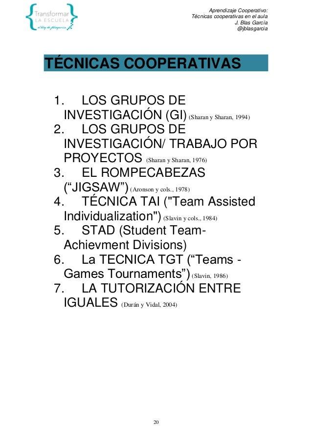 Aprendizaje Cooperativo: Técnicas cooperativas en el aula J. Blas García @jblasgarcia 20 TÉCNICAS COOPERATIVAS 1. LOS GRUP...