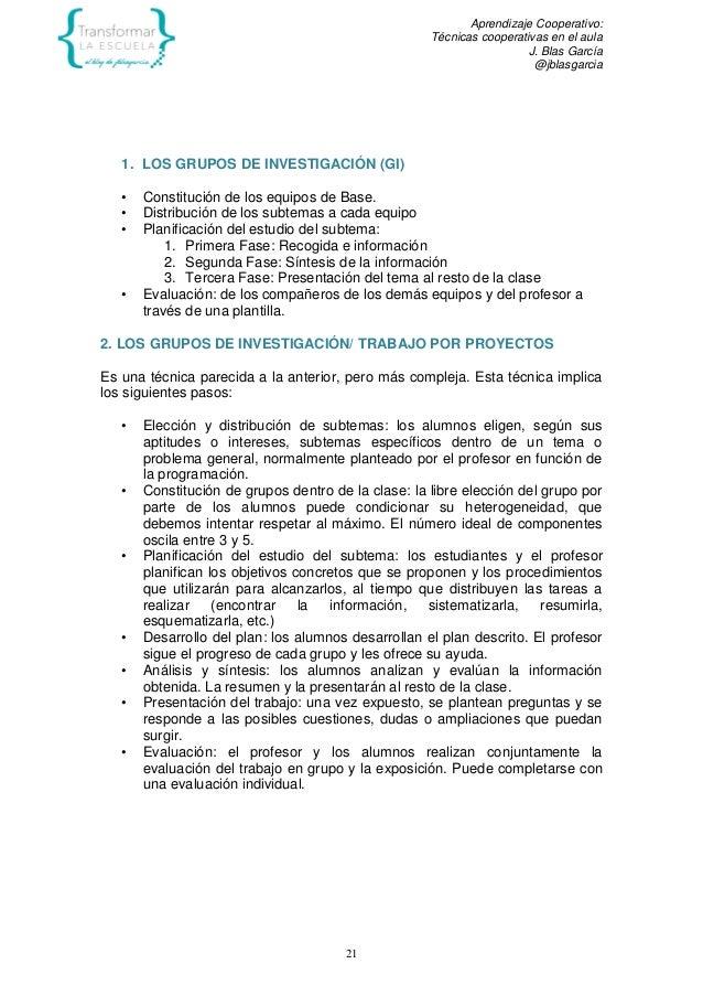 Aprendizaje Cooperativo: Técnicas cooperativas en el aula J. Blas García @jblasgarcia 21 1. LOS GRUPOS DE INVESTIGACIÓN (G...