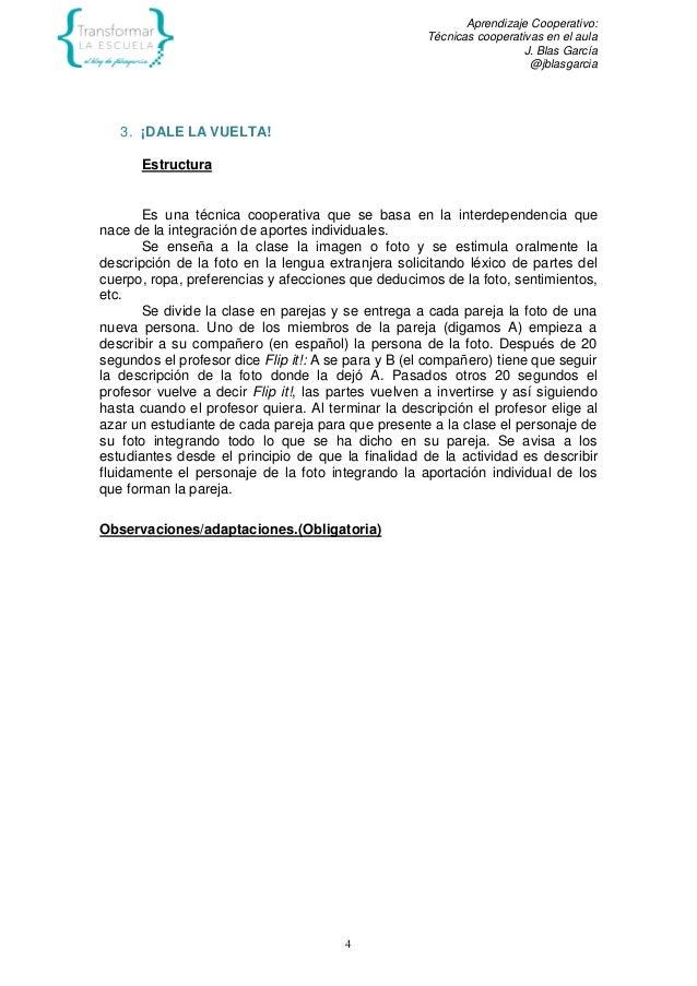 Aprendizaje Cooperativo: Técnicas cooperativas en el aula J. Blas García @jblasgarcia 4 3. ¡DALE LA VUELTA! Estructura Es ...