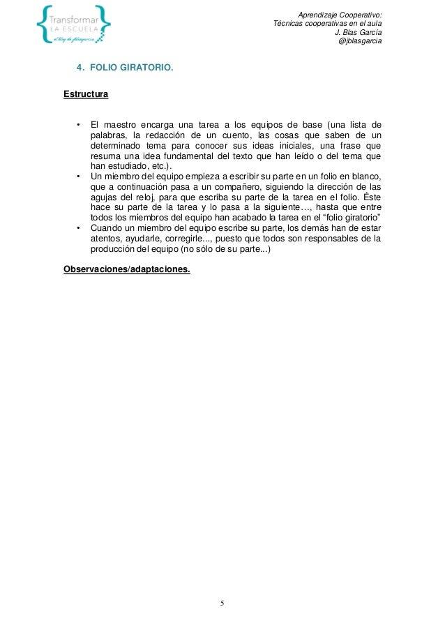 Aprendizaje Cooperativo: Técnicas cooperativas en el aula J. Blas García @jblasgarcia 5 4. FOLIO GIRATORIO. Estructura • E...