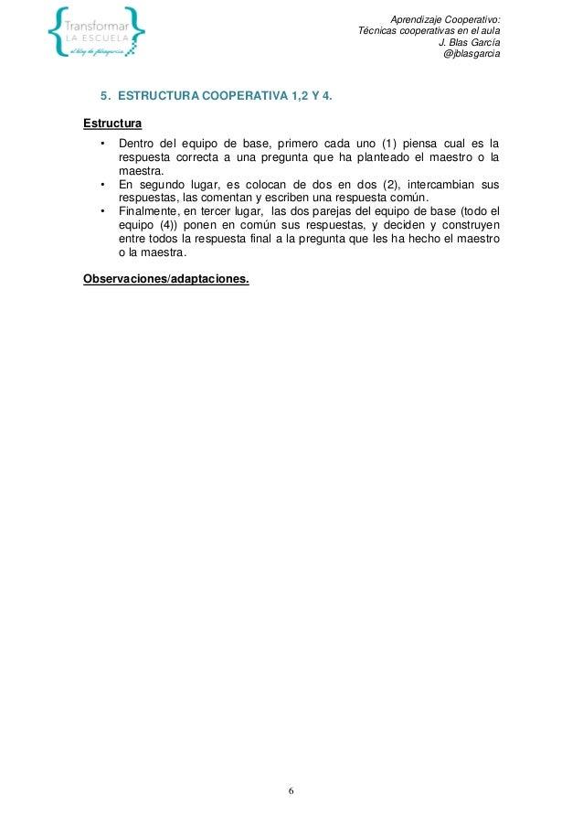 Aprendizaje Cooperativo: Técnicas cooperativas en el aula J. Blas García @jblasgarcia 6 5. ESTRUCTURA COOPERATIVA 1,2 Y 4....