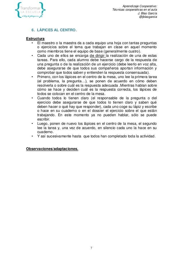 Aprendizaje Cooperativo: Técnicas cooperativas en el aula J. Blas García @jblasgarcia 7 6. LÁPICES AL CENTRO. Estructura •...