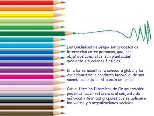 Las Dinámicas de Grupo son procesos de interacción entre personas, que, con objetivos concretos, son planteadas mediante s...