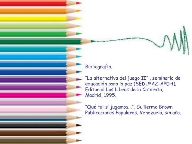 """Bibliografía. """"La alternativa del juego II"""" , seminario de educación para la paz (SEDUPAZ-APDH). Editorial Los Libros de l..."""