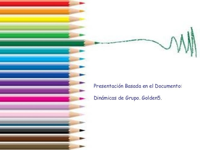 Presentación Basada en el Documento: Dinámicas de Grupo. Golden5.