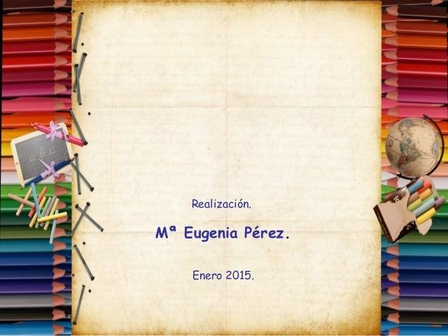 Realización. Mª Eugenia Pérez. Enero 2015.