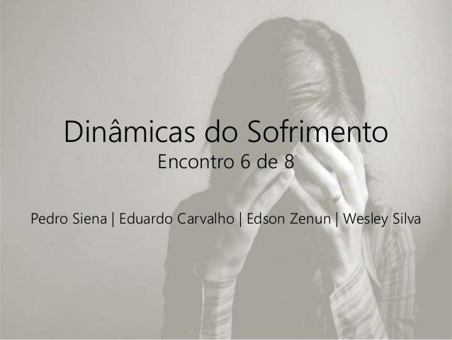Dinâmicas do Sofrimento Encontro 6 de 8 Pedro Siena | Eduardo Carvalho | Edson Zenun | Wesley Silva