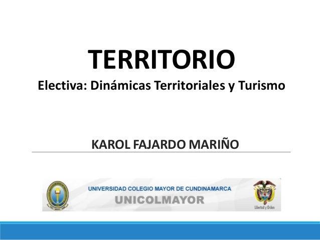 KAROL FAJARDO MARIÑO TERRITORIO Electiva: Dinámicas Territoriales y Turismo