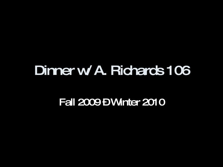 Dinner w/ A. Richards 106 Fall 2009 – Winter 2010