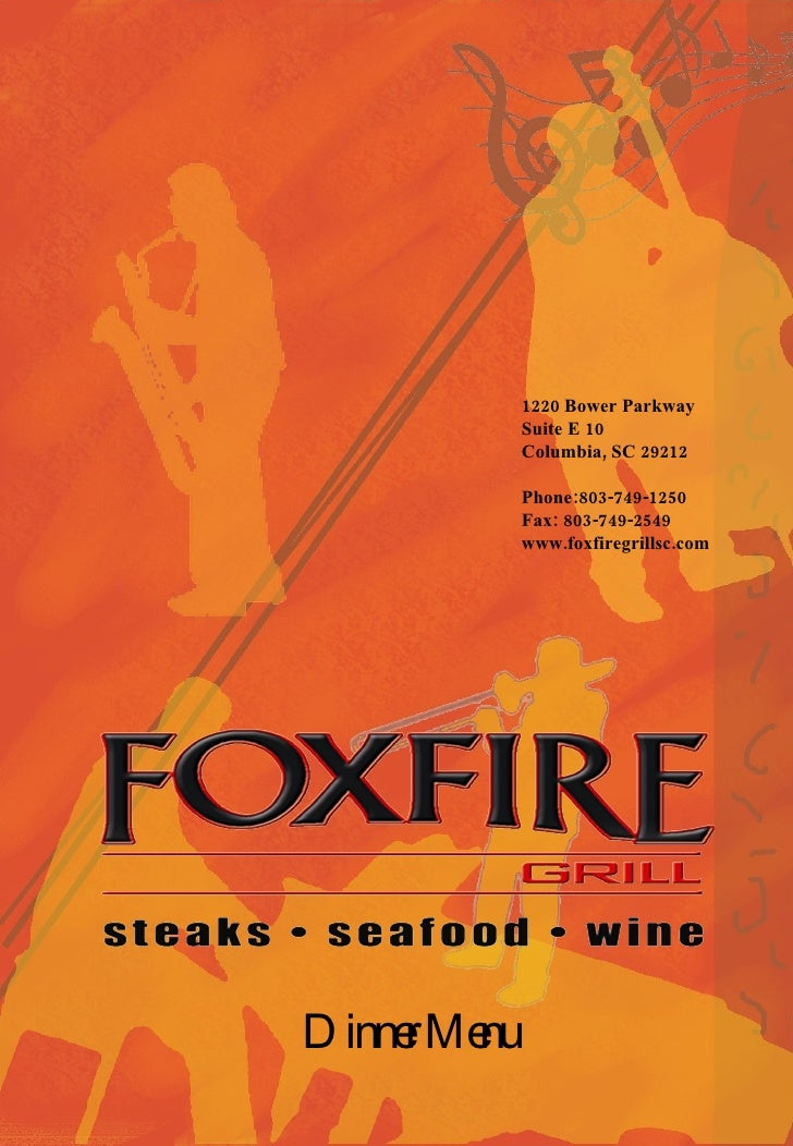 1220 Bower Parkway Suite E 10 Columbia, SC 29212 Phone:803-749-1250 Fax: 803-749-2549 www.foxfiregrillsc.com Dinner Menu