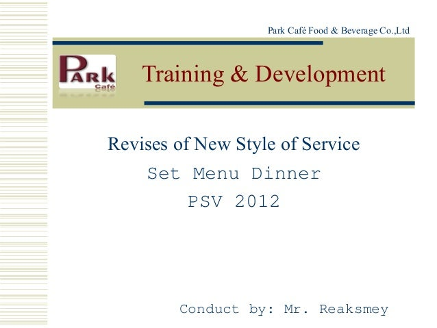 Park Café Food & Beverage Co.,Ltd    Training & DevelopmentRevises of New Style of Service    Set Menu Dinner          PSV...