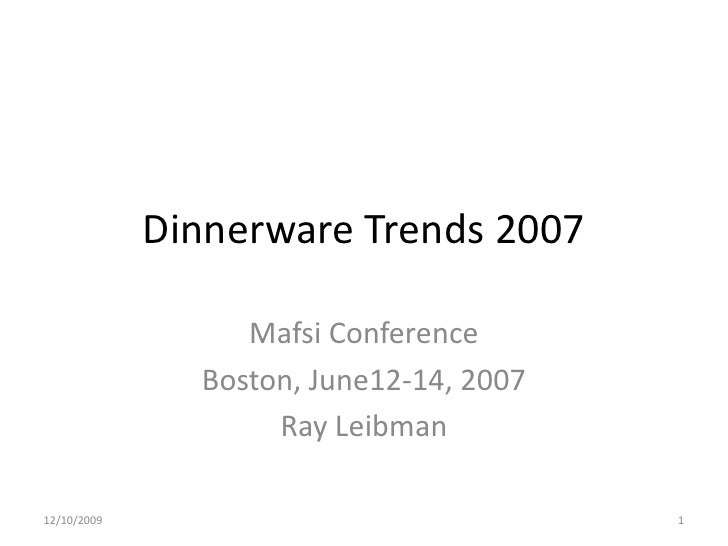Dinnerware Trends 2007<br />Mafsi Conference<br />Boston, June12-14, 2007<br />Ray Leibman<br />6/11/2007<br />1<br />