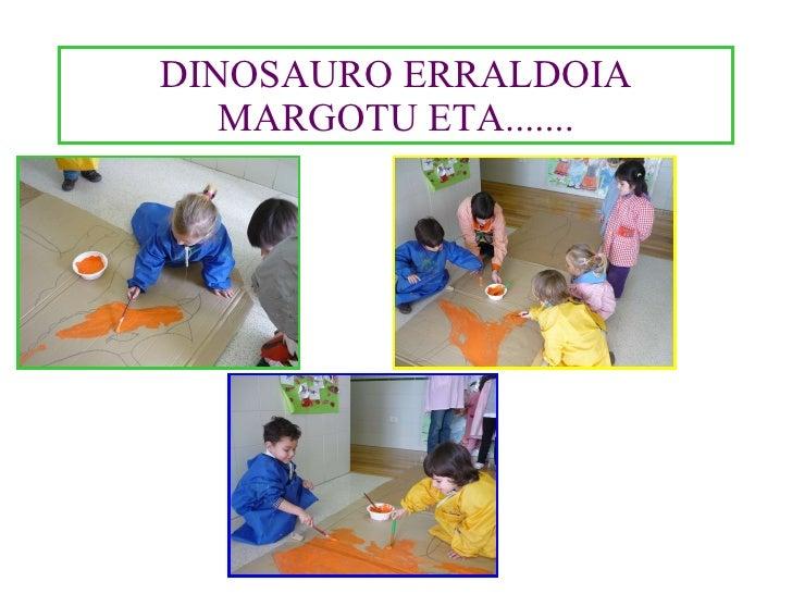 DINOSAURO ERRALDOIA MARGOTU ETA.......