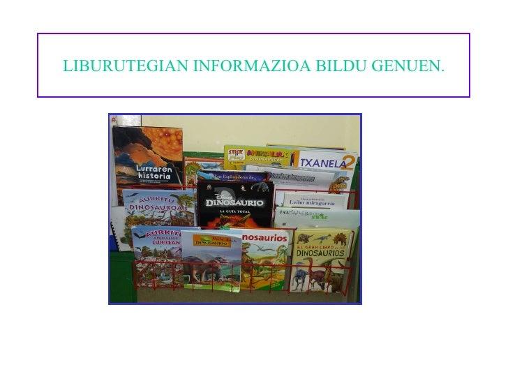 LIBURUTEGIAN INFORMAZIOA BILDU GENUEN.