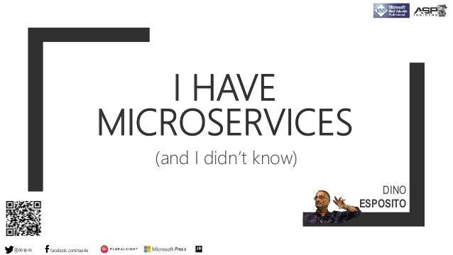 I HAVE MICROSERVICES (and I didn't know) @despos facebook.com/naa4e Press DINO ESPOSITO