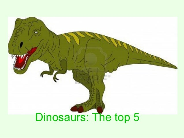 Dinosaurs: The top 5