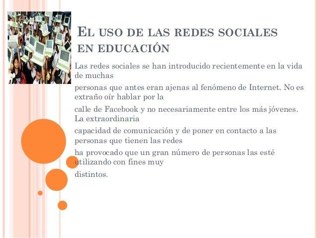 EL USO DE LAS REDES SOCIALESEN EDUCACIÓNLas redes sociales se han introducido recientemente en la vidade muchaspersonas qu...