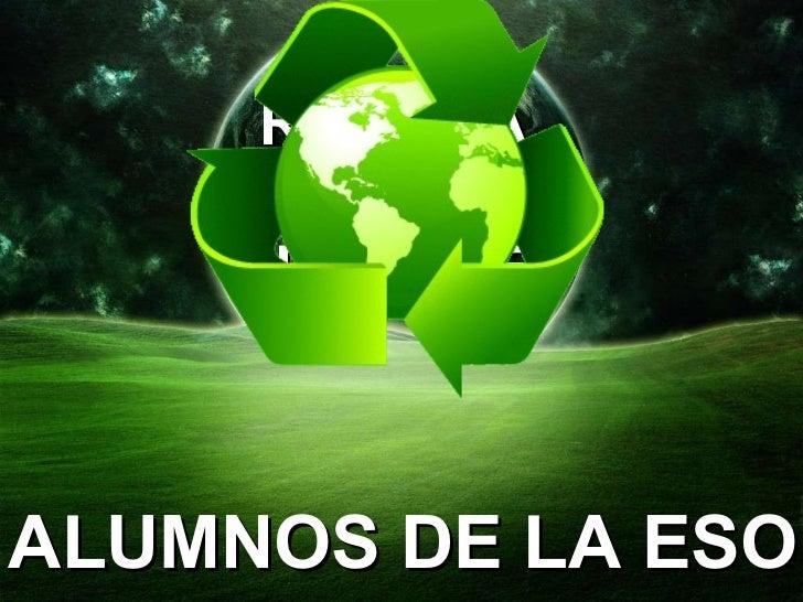 RECICLA  REUTILIZA  REDUCE ALUMNOS DE LA ESO