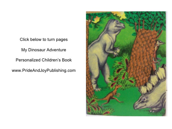 Click below to turn pages My Dinosaur Adventure Personalized Children's Book www.PrideAndJoyPublishing.com