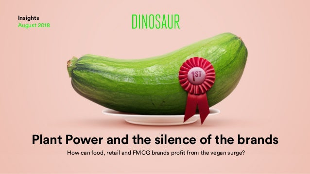 Plant Power and the silence of the brands How can food, retail and FMCG brands profit from the vegan surge? Insights Augus...