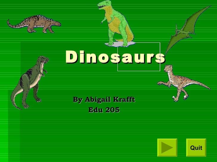 Dinosaurs By Abigail Krafft Edu 205 Quit      ...