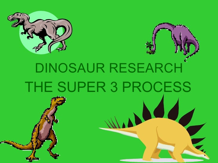DINOSAUR RESEARCH THE SUPER 3 PROCESS